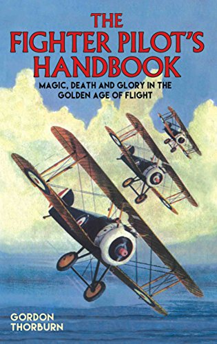 FIGHTER PILOT'S HANDBOOK | MAGIC, DEATH AND GLORY IN THE GOLDEN AGE OF FLIGHT