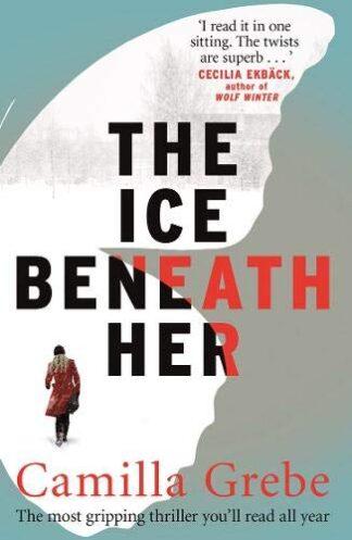 ICE BENEATH HER - Camilla Grebe