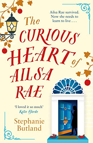 CURIOUS HEART OF AILSA RAE - Stephanie Butland