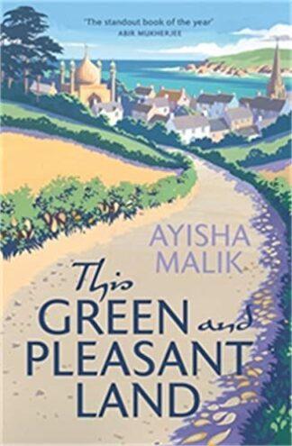 THIS GREEN AND PLEASANT LAND - Ayisha Malik