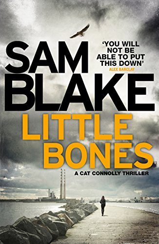 LITTLE BONES - Sam Blake