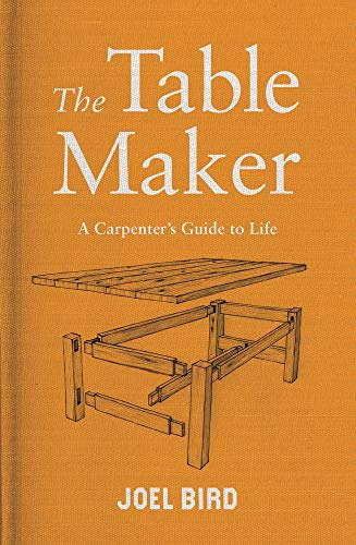 TABLE MAKER | A CARPENTER'S GUIDE TO LIFE