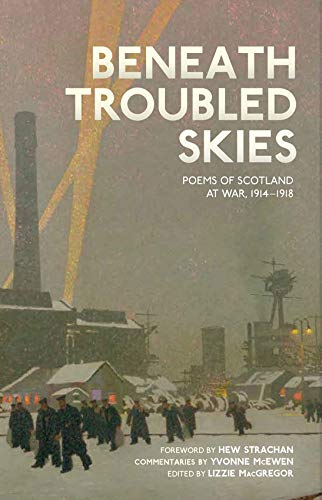 BENEATH TROUBLED SKIES | POEMS OF SCOTAND AT WAR 1914-1918