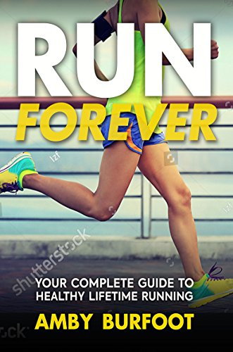 RUN FOREVER | YOUR COMPLETE GUIDE TO HEALTHY LIFETIME RUNNING