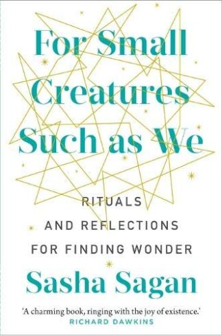 FOR SMALL CREATURES SUCH AS WE | RITUALS AND REFLECTIONS FOR FINDING WONDER