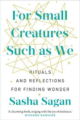 FOR SMALL CREATURES SUCH AS WE   RITUALS AND REFLECTIONS FOR FINDING WONDER