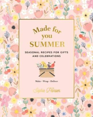 MADE FOR YOU SUMMER | SEASONAL RECIPES FOR GIFTS AND CELEBRATIONS