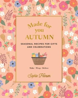 MADE FOR YOU AUTUMN | SEASONAL RECIPES FOR GIFTS AND CELEBRATIONS