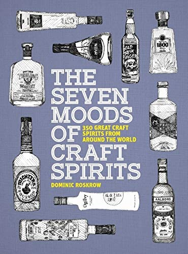 SEVEN MOODS OF CRAFT SPIRITS | 350 GREAT CRAFT SPIRITS FROM AROUND THE WORLD
