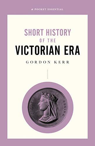 A POCKET ESSENTIAL | SHORT HISTORY OF THE VICTORIAN ERA