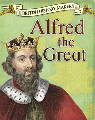 BRITISH HISTORY MAKERS | ALFRED THE GREAT