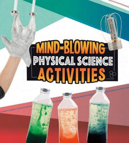 MIND-BLOWING PHYSICAL SCIENCE ACTIVITIES