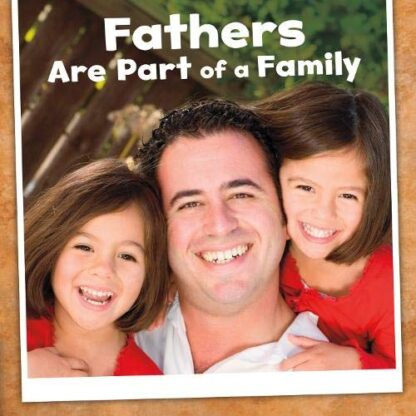 FATHERS ARE PART OF A FAMILY