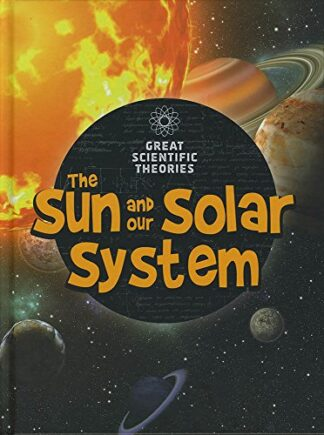 GREAT SCIENTIFIC THEORIES | THE SUN AND OUR SOLAR SYSTEM