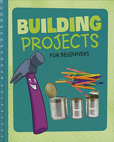 BUILDING PROJECTS FOR BEGINNERS