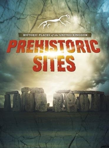 HISTORIC PLACES OF THE UNITED KINGDOM | PREHISTORIC SITES