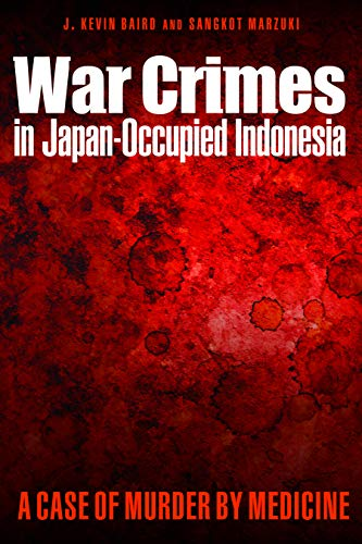 WAR CRIMES IN JAPAN-OCCUPIED INDONESIA | A CASE OF MURDER BY MEDICINE