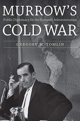MURROW'S COLD WAR | PUBLIC DIPLOMACY FOR THE KENNEDY ADMINISTRATION