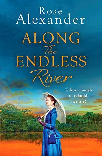 ALONG THE ENDLESS RIVER - Rose Alexander