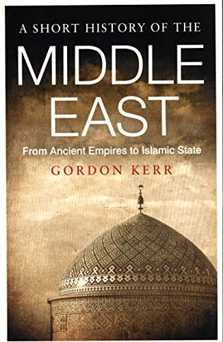 A SHORT HISTORY OF THE  | MIDDLE EAST | FROM ANCIENT EMPIRES TO ISLAMIC STATE