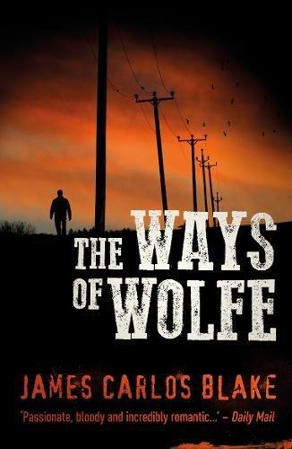 WAYS OF WOLFE - James Carlos Blake