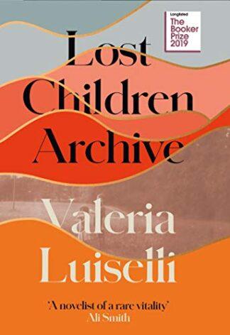 LOST CHILDREN ARCHIVE - Valeria Luiselli