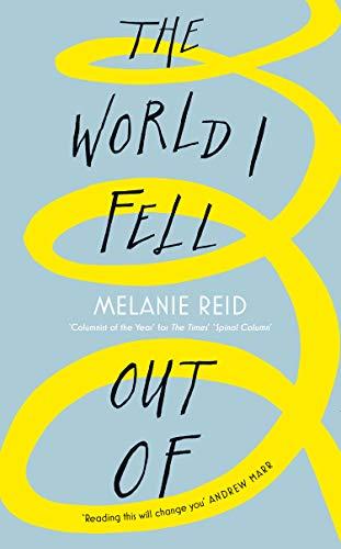 WORLD I FELL OUT OF - Melanie Reid