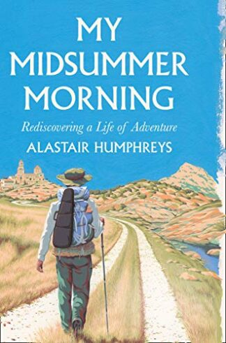 MY MIDSUMMER MORNING | REDISCOVERING A LIFE OF ADVENTURE