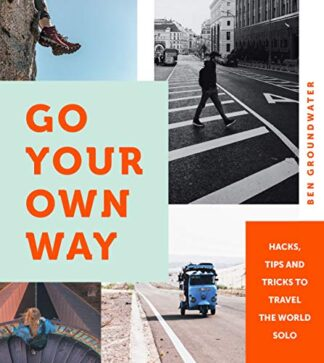 GO YOUR OWN WAY | HACKS, TIPS AND TRICKS TO TRAVEL THE WORLD SOLO