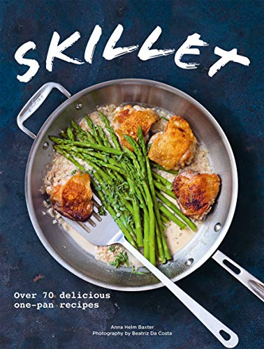 SKILLET | OVER 70 DELICIOUS ONE-POT RECIPES