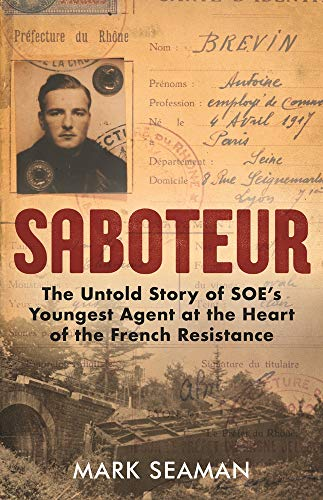 SABOTEUR | THE UNTOLD STORY OF SOE'S YOUNGEST AGENT AT THE HEART OF THE FRENCH RESISTANCE