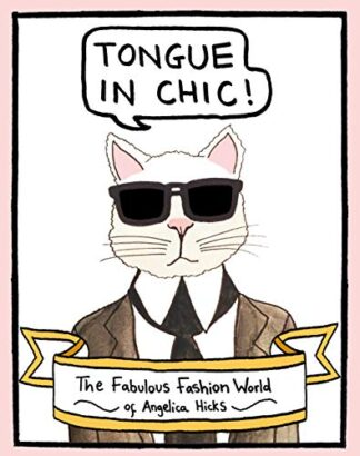 TONGUE IN CHIC!   THE FABULOUS FASHION WORLD OF ANGELA HICKS