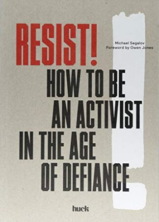 RESIST! | HOW TO BE AN ACTIVIST IN THE AGE OF DEFIANCE