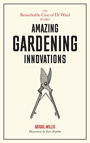 REMARKABLE CASE OF DR WARD & OTHER AMAZING GARDEN INNOVATIONS