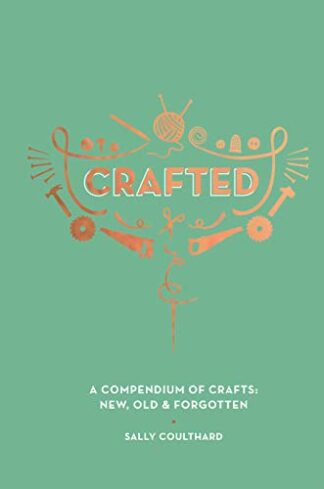 CRAFTED | A COMPENDIUM OF CRAFTS - NEW, OLD AND FORGOTTEN