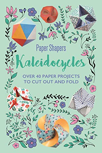 KALEIDOCYCLES | OVER 40 PAPER PROJECTS TO CUT OUT AND FOLD