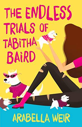 ENDLESS TRIALS OF TABITHA BAIRD - Arabella Weir