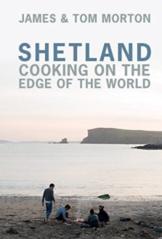 SHETLAND   COOKING ON THE EDGE OF THE WORLD