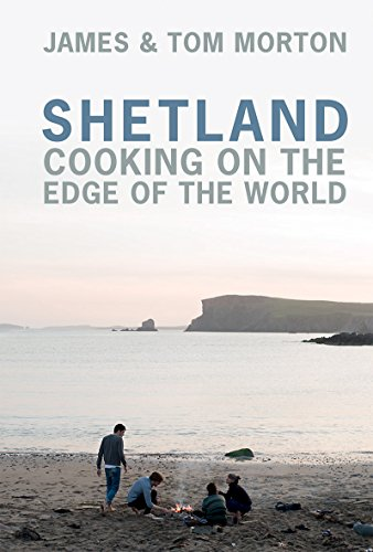 SHETLAND | COOKING ON THE EDGE OF THE WORLD
